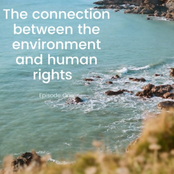 Episode 1 Human rights and the Environment