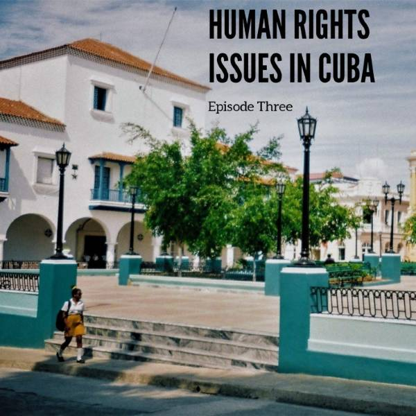 Episode 3 Human Rights issues in Cuba