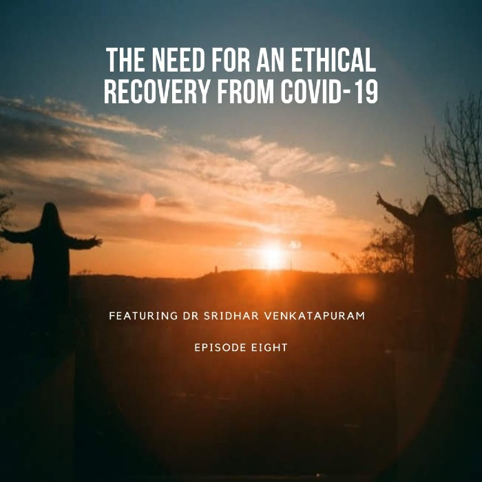 Episode 8 The need for an Ethical Recovery from Covid-19