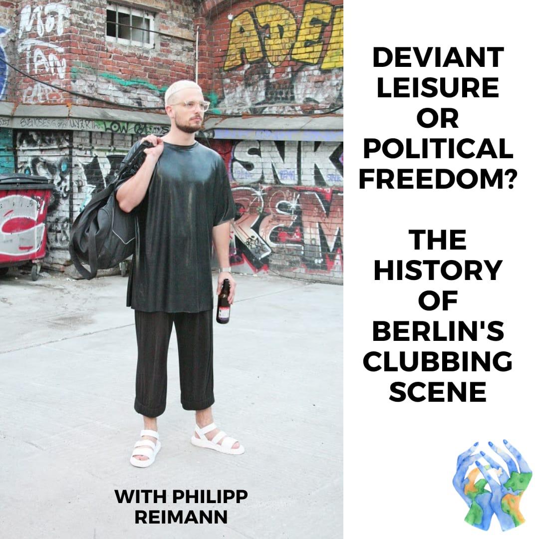 Episode 10 Deviant Leisure or Political Freedom? Berlin's Clubbing Scene