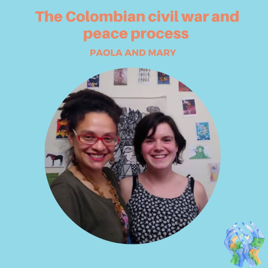 The Colombian Civil War and Peace Process with Paola and Mary